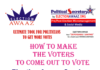 How to Make The Voters to Come OUT to VOTE
